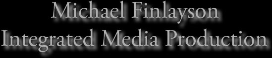 Michael Finlayson, Media Production